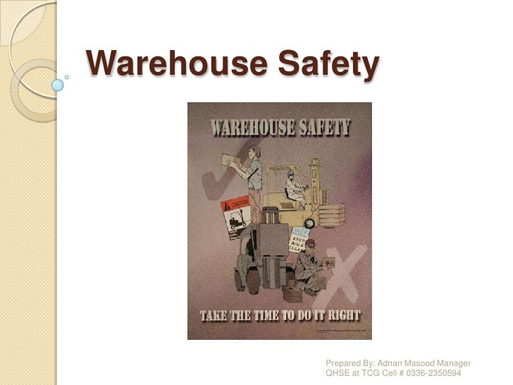 WarehouseSafety<br />Prepared By: Adnan Masood Manager QHSE at TCG Cell # 0336-2350594<br />