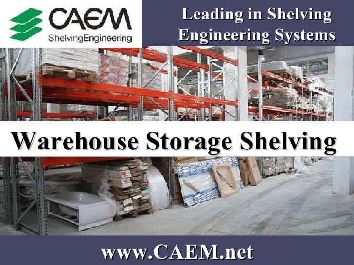 Warehouse Storage Shelving   www.CAEM.net Leading in Shelving Engineering Systems