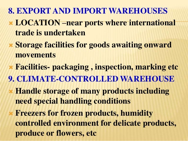 8. EXPORT AND IMPORT WAREHOUSES LOCATION –near ports where international  trade is undertaken Storage facilities for goo...