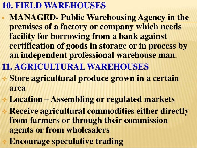 10. FIELD WAREHOUSES MANAGED- Public Warehousing Agency in the  premises of a factory or company which needs  facility fo...