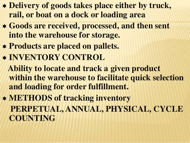  Delivery of goods takes place either by truck,  rail, or boat on a dock or loading area Goods are received, processed, ...