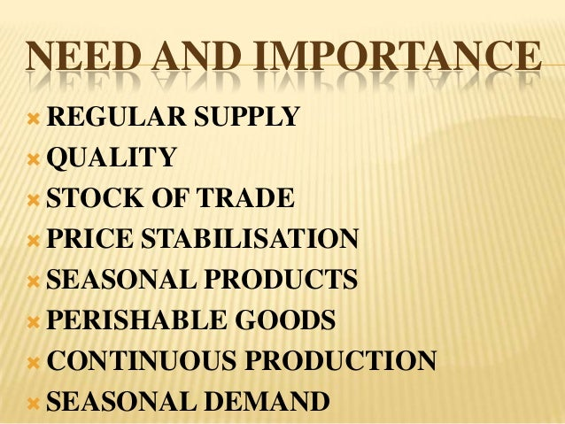 NEED AND IMPORTANCE REGULAR   SUPPLY QUALITY STOCK  OF TRADE PRICE STABILISATION SEASONAL PRODUCTS PERISHABLE GOODS...
