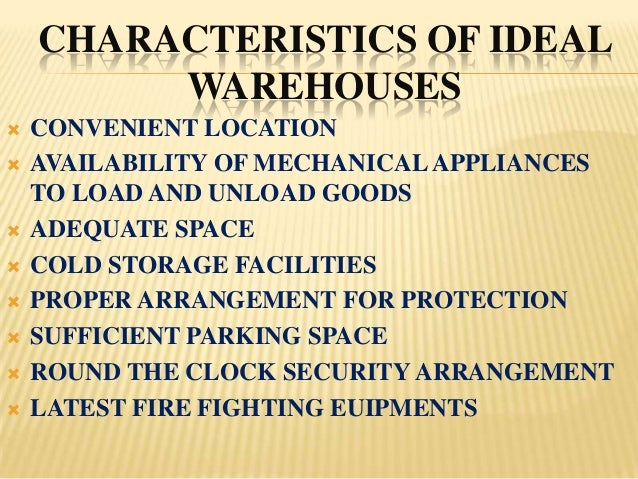 CHARACTERISTICS OF IDEAL         WAREHOUSES   CONVENIENT LOCATION   AVAILABILITY OF MECHANICAL APPLIANCES    TO LOAD AND...