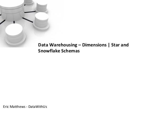 Data Warehousing – Dimensions | Star and                    Snowflake SchemasEric Matthews - DataWithUs