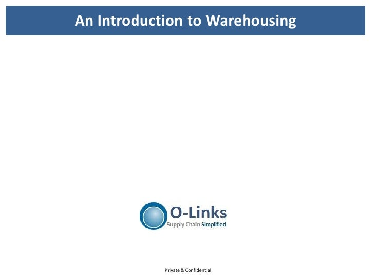 An Introduction to Warehousing            Private & Confidential