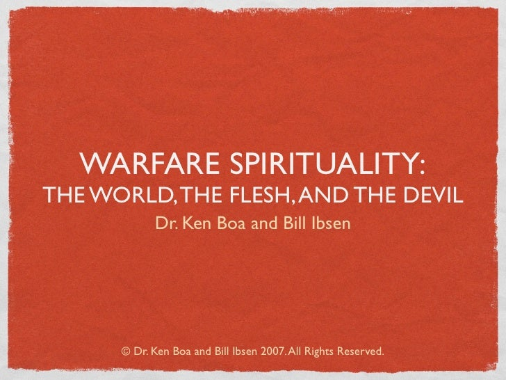 WARFARE SPIRITUALITY:THE WORLD, THE FLESH, AND THE DEVIL            Dr. Ken Boa and Bill Ibsen      © Dr. Ken Boa and Bill...