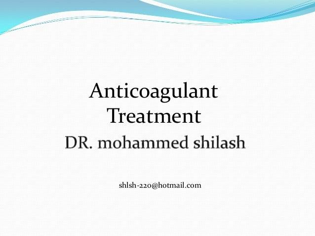 Anticoagulant Treatment  shlsh-220@hotmail.com