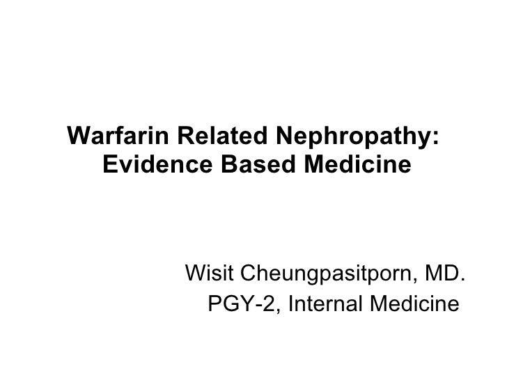 Warfarin Related Nephropathy:  Evidence Based Medicine Wisit Cheungpasitporn, MD. PGY -2, Internal  Medicine