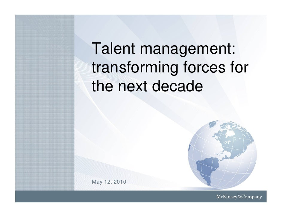 Talent management:transforming forces forthe next decadeMay 12, 2010