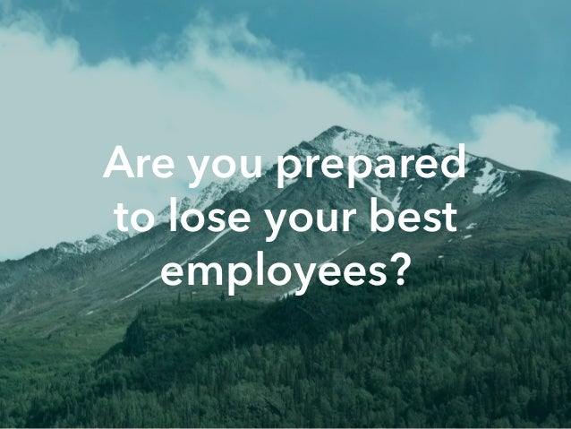 Are you prepared to lose your best employees?
