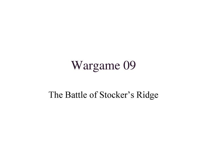 Wargame 09<br />The Battle of Stocker's Ridge<br />