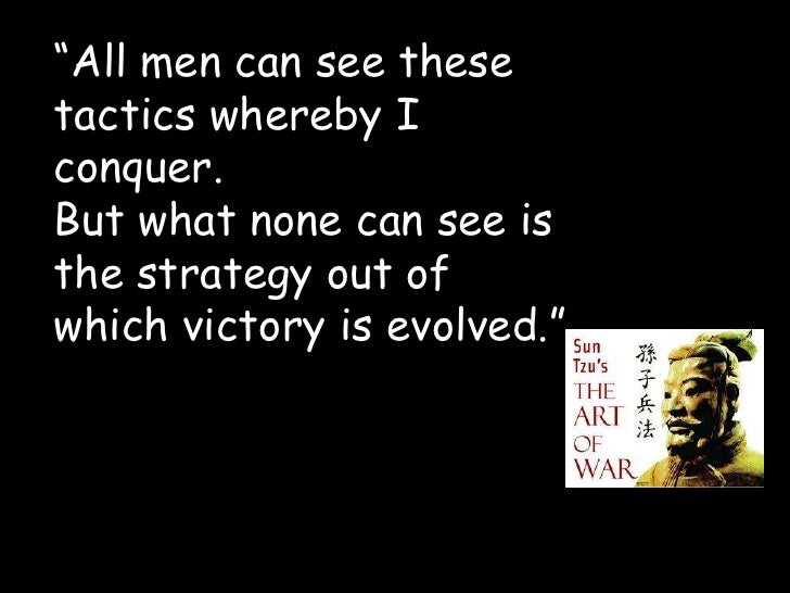 """""""All men can see thesetactics whereby Iconquer.But what none can see isthe strategy out ofwhich victory is evolved."""""""