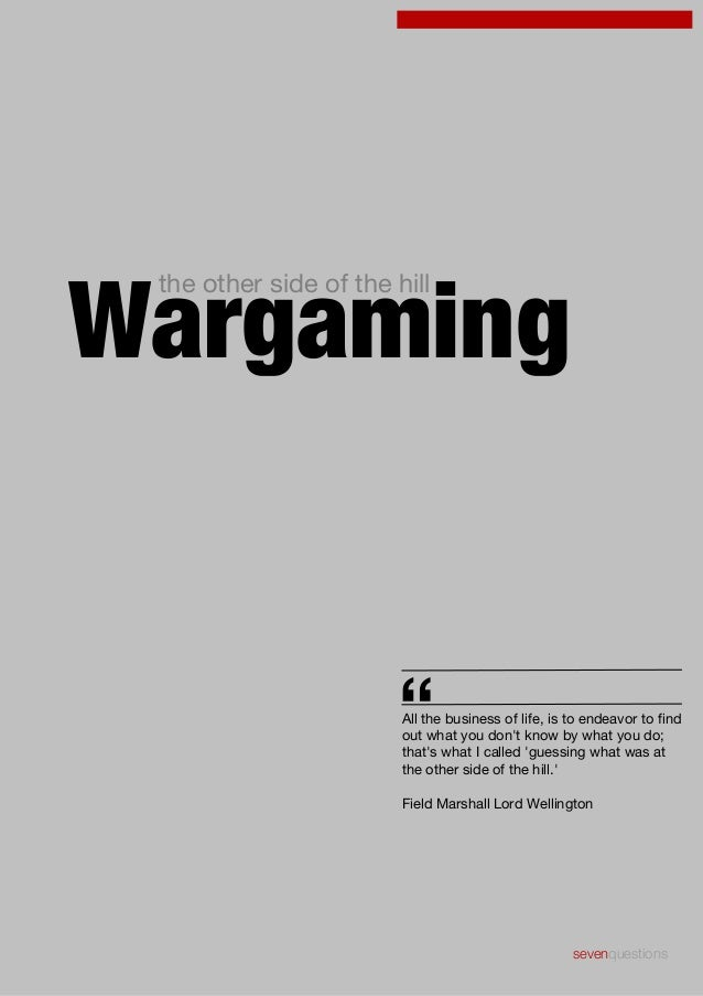 """Wargaming the other side of the hill  """"  All the business of life, is to endeavor to find out what you don't know by what ..."""
