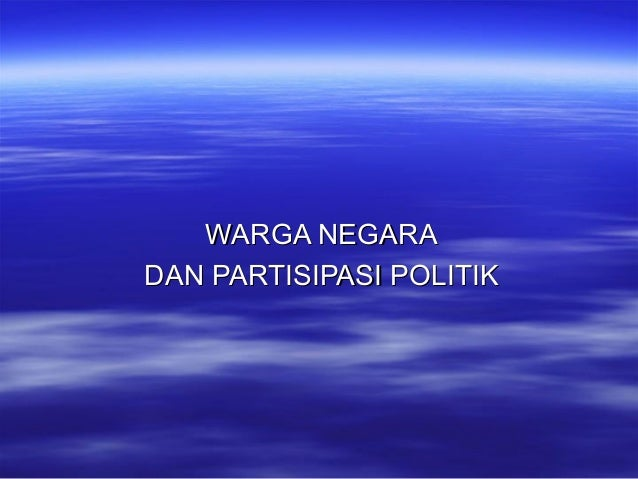 WARGA NEGARA DAN PARTISIPASI POLITIK