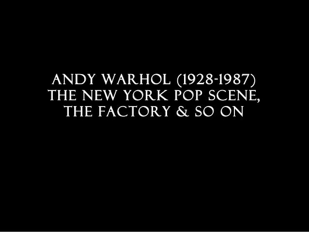 Andy Warhol (1928-1987)The new york pop scene,the factory & so on