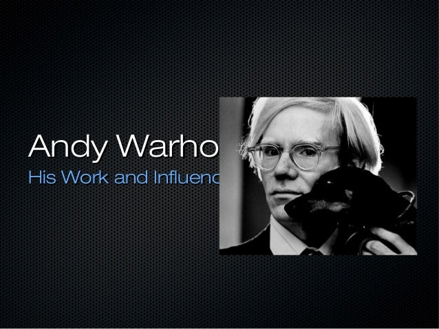 Andy WarholAndy Warhol His Work and InfluenceHis Work and Influence