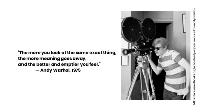 https://lareviewofbooks.org/article/early-exposure-first-films-andy-warhol/ 'The more you look at the same exact thing, th...