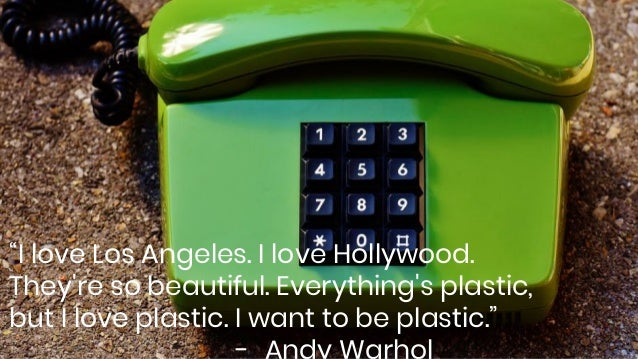 """""""I love Los Angeles. I love Hollywood. They're so beautiful. Everything's plastic, but I love plastic. I want to be plasti..."""