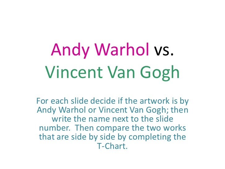 Andy Warhol vs. Vincent Van Gogh<br />For each slide decide if the artwork is by Andy Warhol or Vincent Van Gogh; then wri...