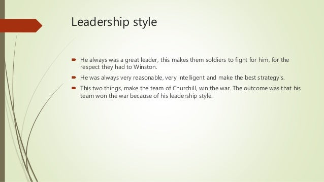 Leadership style  He always was a great leader, this makes them soldiers to fight for him, for the respect they had to Wi...