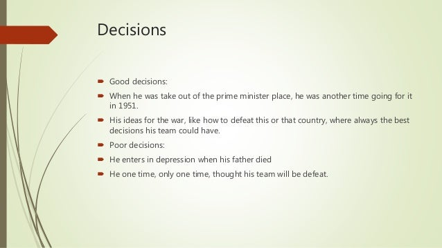Decisions  Good decisions:  When he was take out of the prime minister place, he was another time going for it in 1951. ...