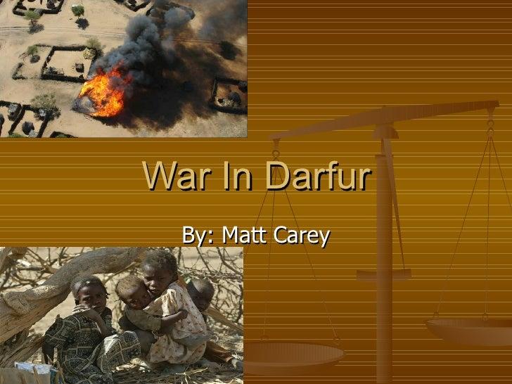 War In Darfur By: Matt Carey