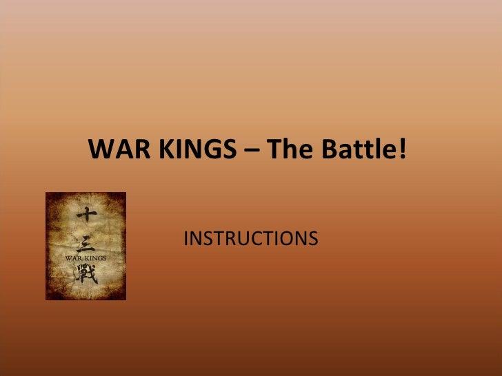 WAR KINGS – The Battle!  <ul><li>INSTRUCTIONS </li></ul>