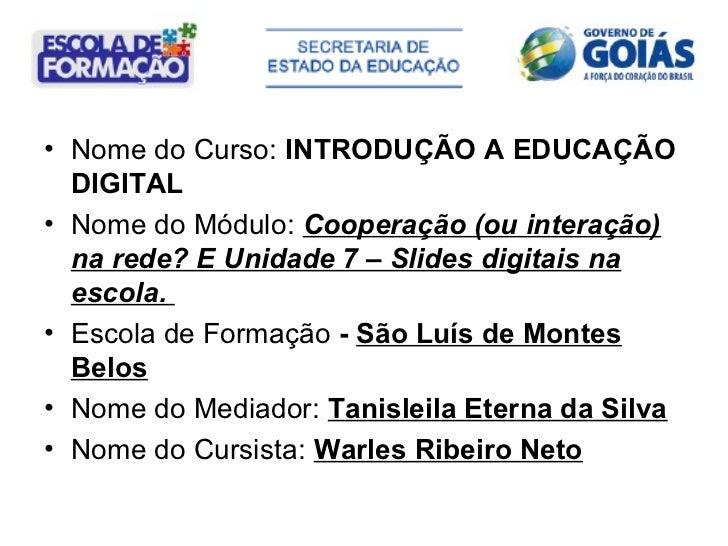 • Nome do Curso: INTRODUÇÃO A EDUCAÇÃO  DIGITAL• Nome do Módulo: Cooperação (ou interação)  na rede? E Unidade 7 – Slides ...