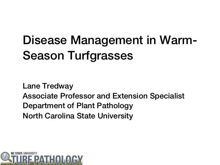 Disease Management in Warm-Season TurfgrassesLane TredwayAssociate Professor and Extension SpecialistDepartment of Plant P...