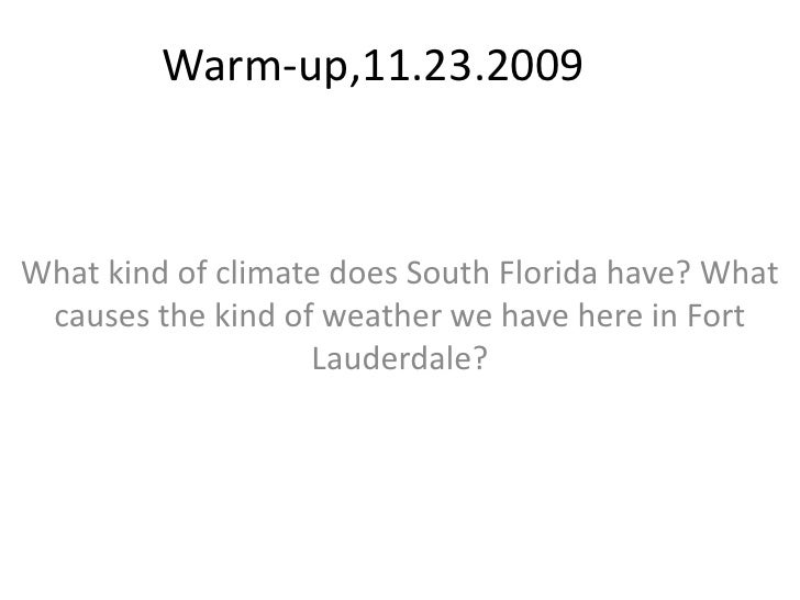 Warm-up,11.23.2009<br />What kind of climate does South Florida have? What causes the kind of weather we have here in Fort...