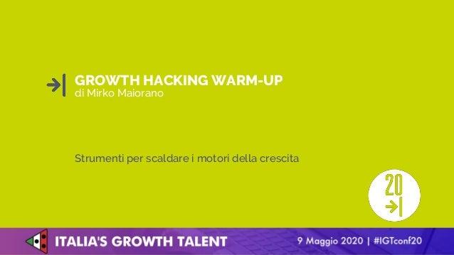GROWTH HACKING WARM-UP Strumenti per scaldare i motori della crescita di Mirko Maiorano
