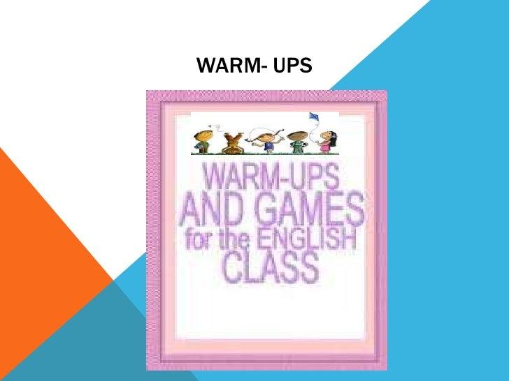 WARM- UPS