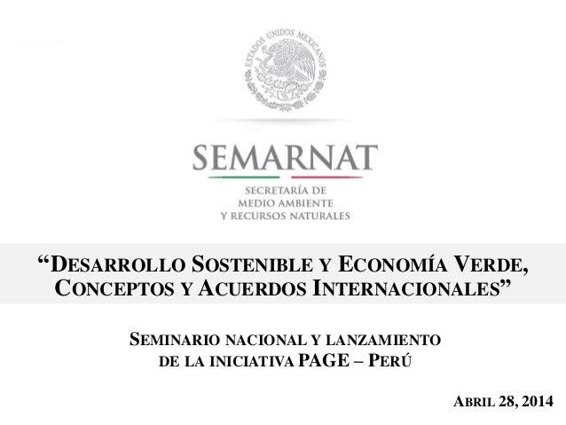 """SEMINARIO NACIONAL Y LANZAMIENTO DE LA INICIATIVA PAGE – PERÚ ABRIL 28, 2014 """"DESARROLLO SOSTENIBLE Y ECONOMÍA VERDE, CONC..."""