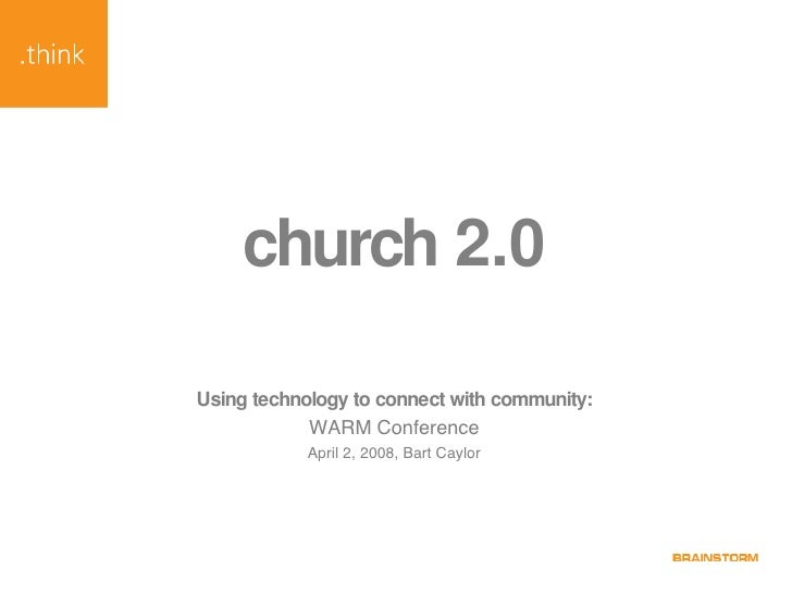 church 2.0 <ul><li>Using technology to connect with community: </li></ul><ul><li>WARM Conference </li></ul><ul><li>April 2...