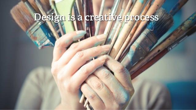 Design is a creative process