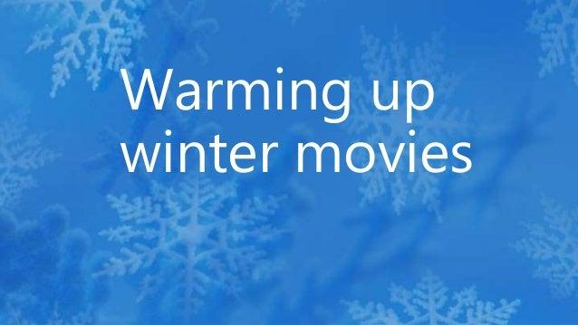 Warming up winter movies