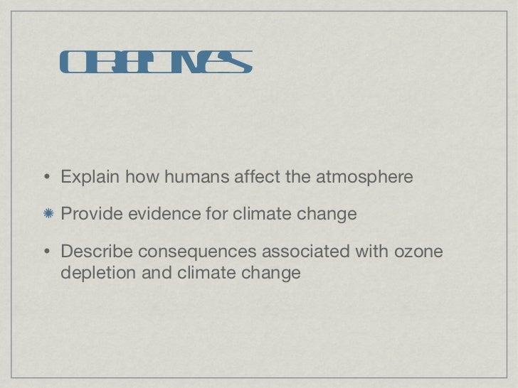 Objectives <ul><li>Explain how humans affect the atmosphere </li></ul><ul><li>Provide evidence for climate change </li></u...