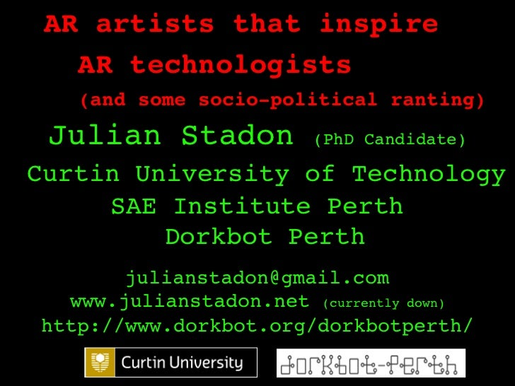 AR artists that inspire!   AR technologists!   (and some socio-political ranting)!    ! Julian Stadon         (PhD Candida...