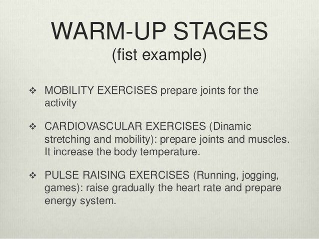 WARM-UP STAGES (fist example)  MOBILITY EXERCISES prepare joints for the activity  CARDIOVASCULAR EXERCISES (Dinamic str...