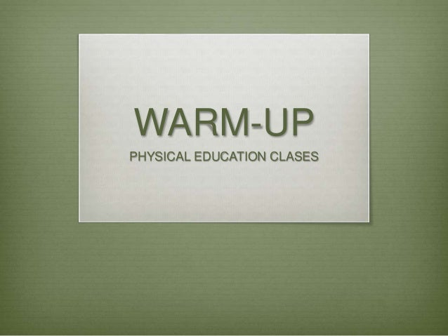 WARM-UP PHYSICAL EDUCATION CLASES