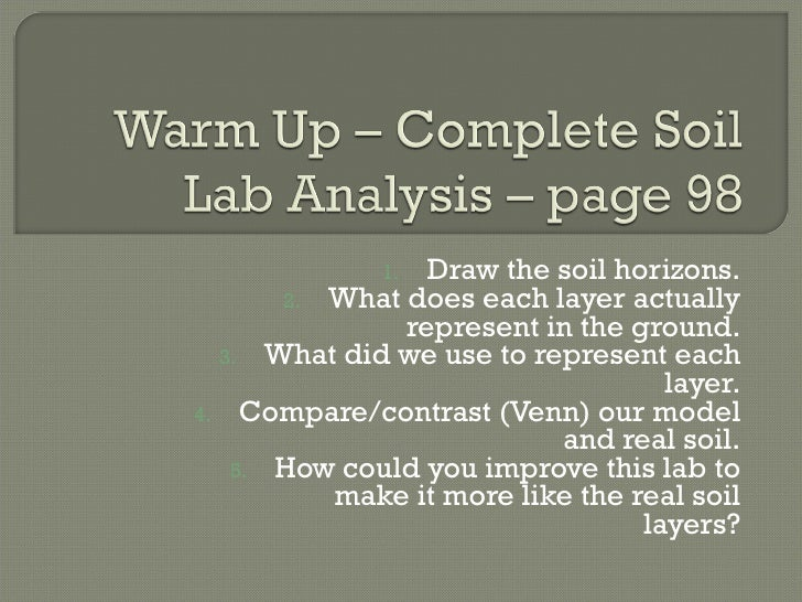 <ul><li>Draw the soil horizons. </li></ul><ul><li>What does each layer actually represent in the ground. </li></ul><ul><li...