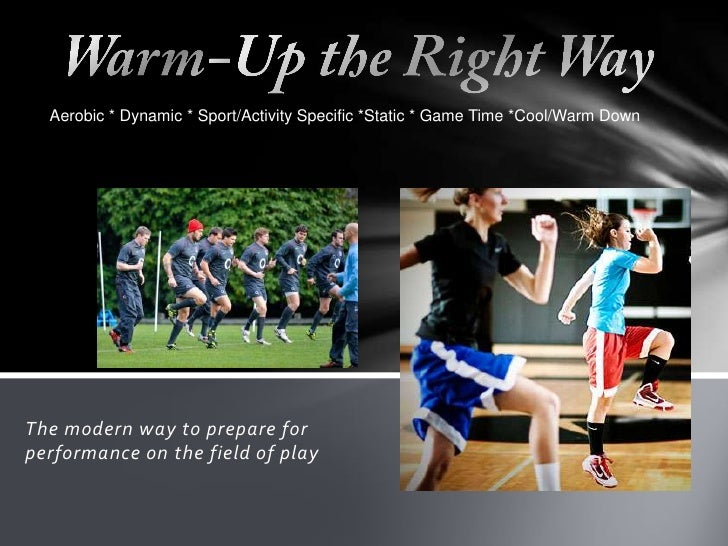 Aerobic * Dynamic * Sport/Activity Specific *Static * Game Time *Cool/Warm DownThe modern way to prepare forperformance on...