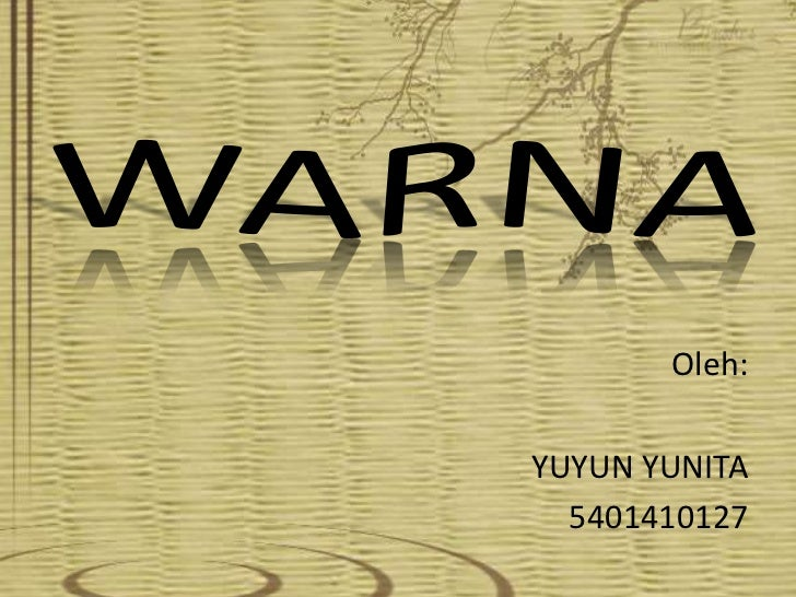 WARNA<br />Oleh:<br />YUYUN YUNITA<br />5401410127<br />