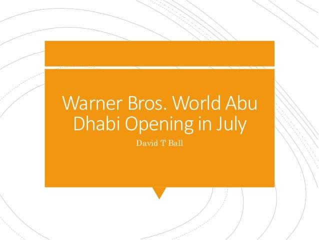 Warner Bros. World Abu Dhabi Opening in July David T Ball