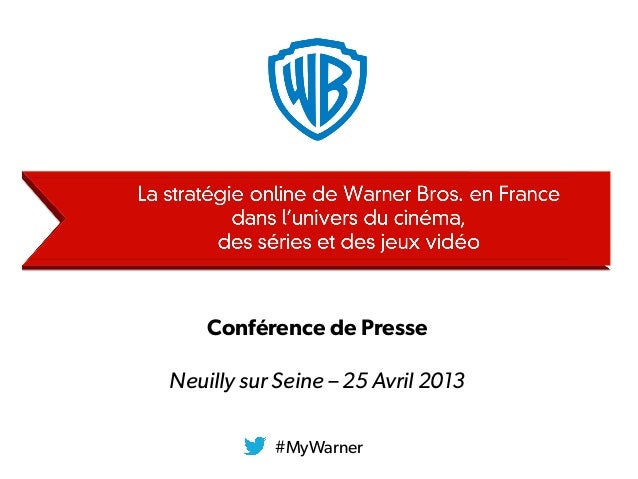 #MyWarnerConférence de PresseNeuilly sur Seine – 25 Avril 2013