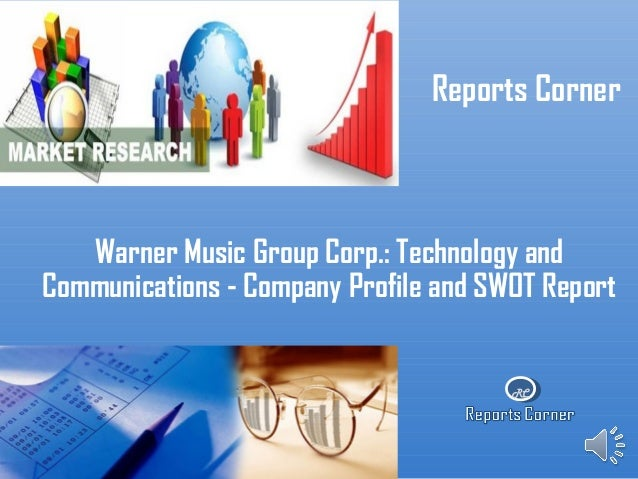 RC Reports Corner Warner Music Group Corp.: Technology and Communications - Company Profile and SWOT Report