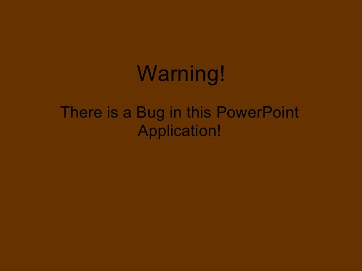 Warning! There is a Bug in this PowerPoint Application!