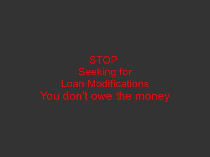 STOP       Seeking for    Loan Modifications You don't owe the money