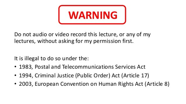WARNING Do not audio or video record this lecture, or any of my lectures, without asking for my permission first. It is il...