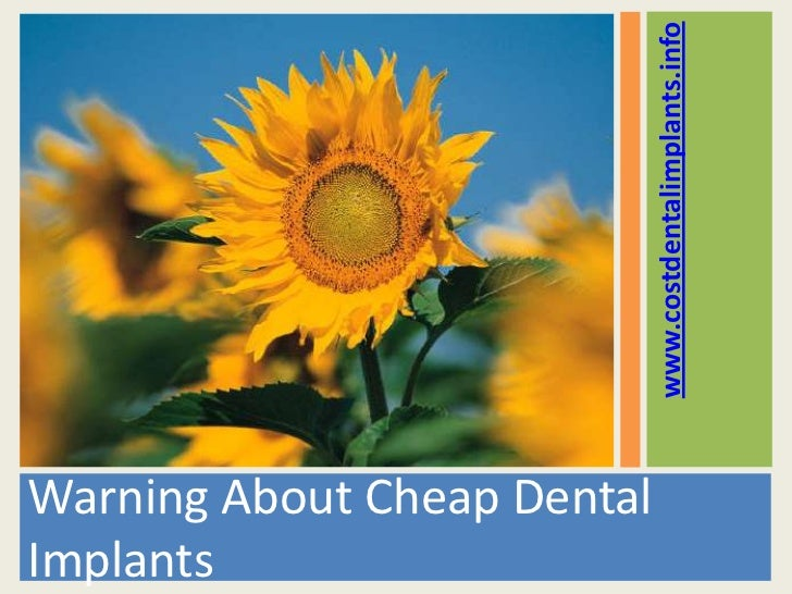 www.costdentalimplants.infoWarning About Cheap DentalImplants
